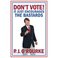 Don't Vote: It Just Encourages the Bastards (BOK)