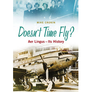 Doesn't Time Fly: Aer Lingus - Its History (BOK)