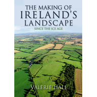 The Making of Ireland's Landscape: Since the Ice Age (BOK)