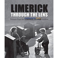 Limerick Through the Lens: Pictures from the Limerick Leader Archive (BOK)