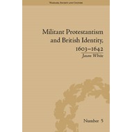 Militant Protestantism and British Identity, 1603-1642 (BOK)