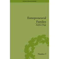 Entrepreneurial Families: Business, Marriage and Life in the Early Nineteenth Century (BOK)