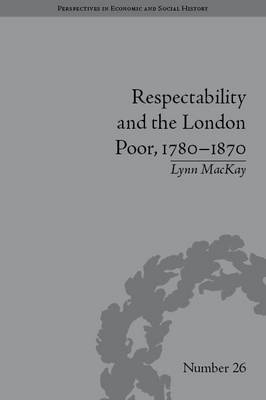 Respectability and the London Poor, 1780-1870: The Value of Virtue (BOK)