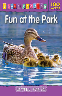 I Love Reading Little Facts 100 Words: Fun at the Park (BOK)