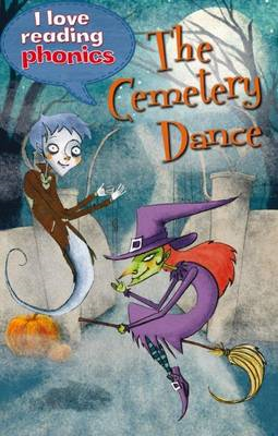 I Love Reading Phonics Level 5: The Cemetery Dance (BOK)