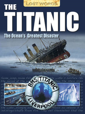 Lost Words the Titanic: The Ocean's Greatest Disaster (BOK)
