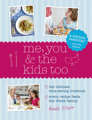 Me, You and the Kids Too: The Ultimate Time-Saving Cookbook - Every Recipe Feeds the Whole Family (BOK)