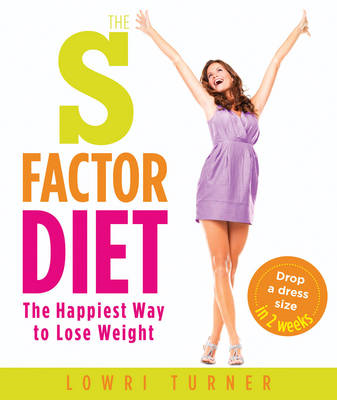 The S Factor Diet: The Happiest Way to Lose Weight - Drop a Dress Size in Two Weeks (BOK)
