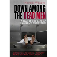 Down Among the Dead Men: A Year in the Life of a Mortuary Technician (BOK)