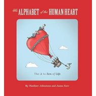 The Alphabet of the Human Heart: The A to Zen of Life (BOK)