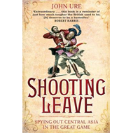 Shooting Leave: Spying Out Central Asia in the Great Game (BOK)