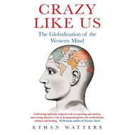Crazy Like Us: The Globalization of the Western Mind (BOK)