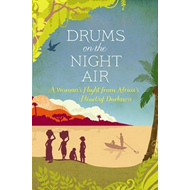 Drums on the Night Air: A Woman's Flight from Africa's Heart of Darkness (BOK)