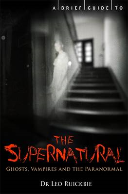 A Brief Guide to the Supernatural: Ghosts, Vampires and the Paranormal (BOK)