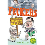 Feckers: 50 People Who Fecked Up Ireland (BOK)