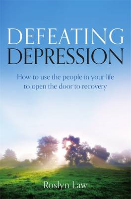 Defeating Depression: How to Use the People in Your Life to Open the Door to Recovery (BOK)