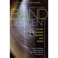 Blind Descent: The Quest to Discover the Deepest Place on Earth (BOK)