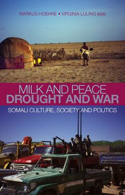 Milk and Peace, Drought and War: Somali Culture, Society and Politics (BOK)