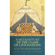 A Metahistory of the Clash  of Civilisations: Us and Them Beyond Orientalism (BOK)