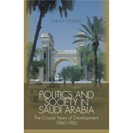 Politics and Society  in Saudi Arabia: The Crucial Years of Development, 1960-1982 (BOK)