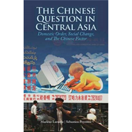 The Chinese Question in Central Asia: Domestic Order, Social Change, and the Chinese Factor (BOK)