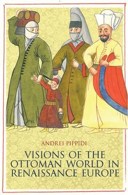 Visions of the Ottoman World in Renaissance Europe (BOK)