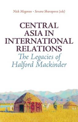 Central Asia in International Relations: The Legacies of Halford Mackinder (BOK)