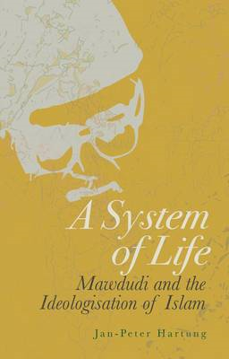 A System of Life: Mawdudi and the Ideologisation of Islam (BOK)