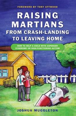 Raising Martians - from Crash-landing to Leaving Home: How to Help a Child with Asperger Syndrome or (BOK)