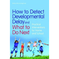 How to Detect Developmental Delay and What to Do Next: Practical Interventions for Home and School (BOK)