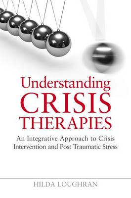 Understanding Crisis Therapies: A Guide to Crisis Intervention Approaches (BOK)