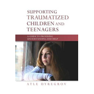 Supporting Traumatized Children and Teenagers: A Guide to Providing Understanding and Help (BOK)