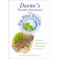 Deeno's Dream Journeys in the Big Blue Bubble: A Relaxation Programme to Help Children Manage Their (BOK)