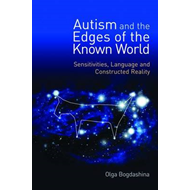 Autism and the Edges of the Known World: Sensitivities, Language, and Constructed Reality (BOK)