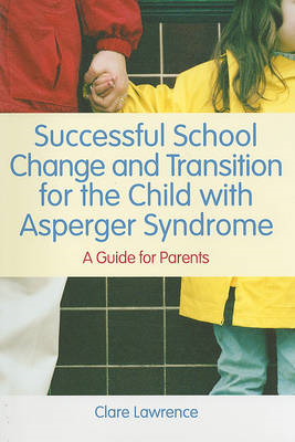Successful School Change and Transition for the Child with Asperger Syndrome: A Guide for Parents (BOK)
