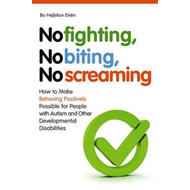 No Fighting, No Biting, No Screaming: How to Make Behaving Positively Possible for People with Autis (BOK)
