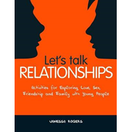 Let's Talk Relationships: Activities for Exploring Love, Sex, Friendship and Family with Young Peopl (BOK)