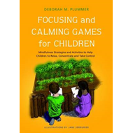 Focussing and Calming Games for Children: Mindfulness Strategies and Activities to Help Children to (BOK)