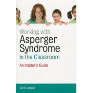 Working with Asperger Syndrome in the Classroom: An Insider's Guide (BOK)