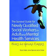 The Survival Guide for Newly Qualified Social Workers in Adult and Mental Health Services: Hitting t (BOK)