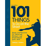 101 Things to Do on the Street: Games and Resources for Detached and Outreach Youth Work (BOK)