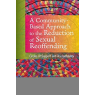 A Community-based Approach to the Reduction of Sexual Reoffending: Circles of Support and Accountabi (BOK)