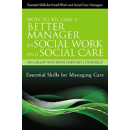 How to Become a Better Manager in Social Work and Social Care: Essential Skills for Managing Care (BOK)