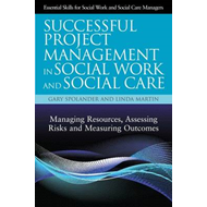 Successful Project Management in Social Work and Social Care: Managing Resources, Assessing Risks an (BOK)