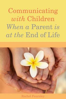 Communicating with Children When a Parent is at the End of Life (BOK)