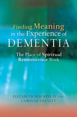 Finding Meaning in the Experience of Dementia (BOK)
