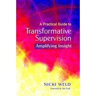 A Practical Guide to Transformative Supervision for the Helping Professions: Amplifying Insight (BOK)
