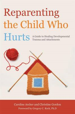 Reparenting the Child Who Hurts (BOK)