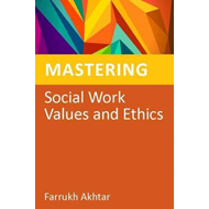 Mastering Social Work Values and Ethics (BOK)