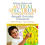 Small Changes - Big Challenges: Helping Children with Autism Spectrum Conditions Through Everyday Tr (BOK)